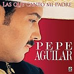 Pepe Aguilar Las Que Canto Mi Padre