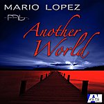 Mario Lopez Another World