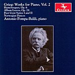 Antonio Pompa-Baldi Grieg: Works For Piano, Vol. 2