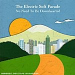 The Electric Soft Parade No Need To Be Downhearted