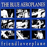 The Blue Aeroplanes Friendloverplane