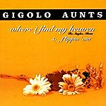 Gigolo Aunts Where I Find My Heaven (The Singles Album) & Flippin' Out