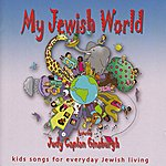 Judy Caplan Ginsburgh My Jewish World: Kids Songs For Everyday Jewish Living