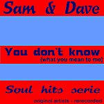 Sam & Dave You Don't Know (New Version)