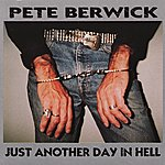 Pete Berwick Just Another Day In Hell