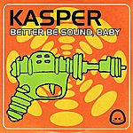 Kasper Better Be Sound, Baby