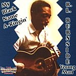 R.L. Burnside My Black Name A-ringin'
