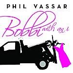 Phil Vassar Bobbi With An I (Single)