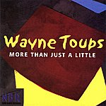 Wayne Toups More Than Just A Little