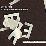 Art Bleek Between Yesterday & Tomorrow