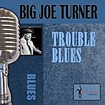 Big Joe Turner Trouble Blues