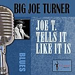 Big Joe Turner Joe T. Tells It Like It Is