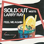 Sold Out SoldOut Meets Larry Ray: Feel Me Again