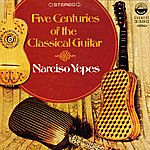 Narciso Yepes Five Centuries Of The Classical Guitar - Narciso Yepes (Digitally Remastered)