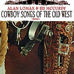 Alan Lomax Cowboy Songs Of The Old West (Digitally Remastered)