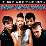Bow Wow Wow We Are The '80s