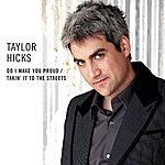 Taylor Hicks Do I Make You Proud / Takin' It To The Streets