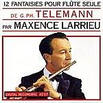 Maxence Larrieu 12 Fantaisies Pour Flûte Seule De G. Ph. Telemann