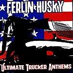 Ferlin Husky Ultimate Trucker Anthems