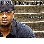 Undercover I Like That