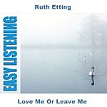 Ruth Etting Love Me Or Leave Me