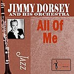 Jimmy Dorsey & His Orchestra All Of Me