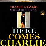 Charlie Shavers Here Comes Charlie (Digitally Remastered)