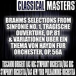 Arturo Toscanini Classical Masters: Brahms Selections From Sinfonie No. 1, Tragische Ouverture, Op. 81 & Variationen Uber Ein Thema Von Haydn Fur Orchester,
