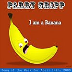 Parry Gripp I Am A Banana: Parry Gripp Song Of The Week For April 14, 2009 - Single