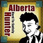 Alberta Hunter I'm Hard To Satisfy