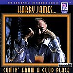 Harry James Comin' From A Good Place