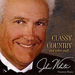 John White Classy Country & Other Stuff