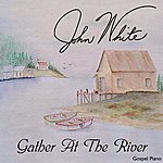 John White Gather At The River