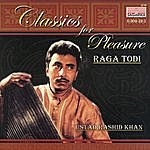 Ustad Rashid Khan Classics For Pleasure: Raga Todi