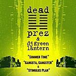 Dead Prez Summer Time/Gangsta, Gangster/$timulus Plan