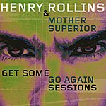 Henry Rollins Get Some Go Again Sessions