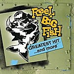 Reel Big Fish Greatest Hit And More