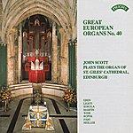John Scott Great European Organs No.40: St Giles Cathedral, Edinburgh
