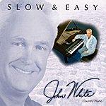 John White Slow & Easy