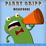 Parry Gripp Megaphone: Parry Gripp Song Of The Week For January 13, 2009 - Single