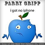Parry Gripp I Got No IPhone: Parry Gripp Song Of The Week For January 20, 2009 - Single