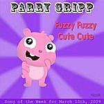 Parry Gripp Fuzzy Fuzzy Cute Cute: Parry Gripp Song Of The Week For March 10, 2009 - Single