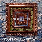Scott Wesley Brown More Like You