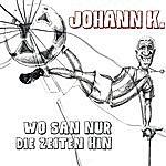Johann K. Wo San Nur Die Zeiten Hin - Best Of