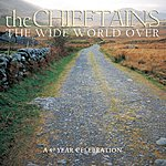 The Chieftains The Wide World Over: A 40 Year Celebration