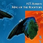 H.T. Roberts King Of The Rooftops