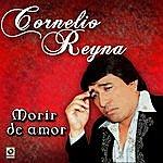 Cornelio Reyna Morir De Amor