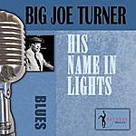 Big Joe Turner His Name In Lights