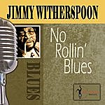 Jimmy Witherspoon No Rollin' Blues