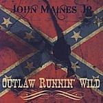 John Maines Jr. Outlaw Runnin' Wild